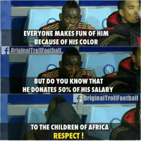 Balotelli 🔥🔥🔥: EVERYONE MAKES FUN OF HIM  BECAUSE OF HIS COLOR  OriginalTrollFootball  BUT DO YOU KNOW THAT  HE DONATES 50% OF HIS SALARY  OriginalTrollFootball  TO THE CHILDREN OF AFRICA  RESPECT! Balotelli 🔥🔥🔥