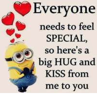Memes, Kiss, and 🤖: Everyone  needs to feel  SPECIAL  so here's a  big HUG and  KISS from  me to you.