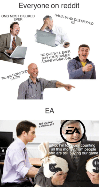 We did it Reddit! 👍: Everyone on reddit  OMG MOST DISLIKED  EVER  HAHAHA We DESTROYED  EA  SpookyMae Maes  NO ONE WILL EVER  BUY YOUR GAMES  AGAIN! WAHAHAHA  You got ROASTED  MaeMae  EA  Did you hear  something sir?  No, I'm too busy counting  all this money from people  who are still buying our game.  lI We did it Reddit! 👍