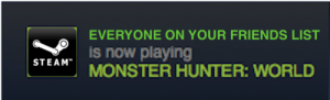 Friends, Monster, and Steam: EVERYONE ON YOUR FRIENDS LIST  is now playing  STEAM MONSTER HUNTER: WORLD Is it just me?