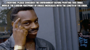 Email, World, and Sunday: EVERYONE: PLEASE CONSIDER THE ENVIRONMENT BEFORE PRINTING THIS EMAIL.  WORLD: THE CARBON FOOTPRINT OF EMAILS INCREASES WITH THE LENGTH OF THE EMAIL.  OPENING  pening  Mon  Tot-Thur  Fri-Sal  Sunday  imgflip.com Shots fired