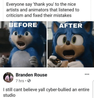 .: Everyone say 'thank you' to the nice  artists and animators that listened to  criticism and fixed their mistakes  BEFORE  AFTER  Branden Rouse  7 hrs  I still cant believe yall cyber-bullied an entire  studio .