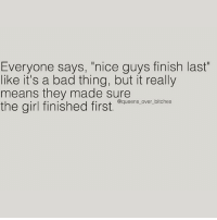 "Nice guys are the best 💅🏼 queens_over_bitches: Everyone says, ""nice guys finish last  like it's a bad thing, but it really  means they made sure  over bitches  the girl finished first Nice guys are the best 💅🏼 queens_over_bitches"