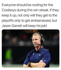 Go Cowboys? 🤔: Everyone should be rooting for the  Cowboys during this win streak.If they  keep it up, not only will they get to the  playoffs only to get embarrassed, but  Jason Garrett will keep his job!  ONFLHateMemes Go Cowboys? 🤔