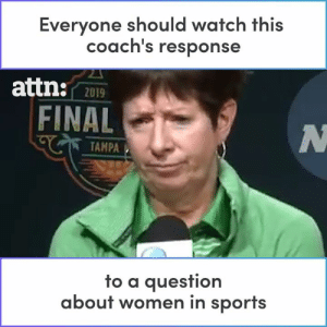 Coach Muffet McGraw's response to a question about women in sports is 🔥: Everyone should watch this  coach's response  attn:  2019  FINAL  TAMPA  fo a auesfion  about women in sports Coach Muffet McGraw's response to a question about women in sports is 🔥