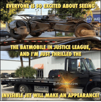Arsenal, Batman, and Memes: EVERYONE SOEGITED ABOUT SEEING  ITE AID  Wcll  THE BATMOBILE INJUSTICE LEAGUE' .  ND TM JUST THRILLED THE  ONDERVAUGHN  INVISIBLE JET WILL MAKE ANAPPEARANCET HA-HA-HA! It would be WONDERful but I truly doubt it will ever happen. * The Invisible Jet has been part of Wonder Woman's arsenal of weapons since her introduction in 1941. It is a highly advanced long distance travel vehicle used to transport passengers and cargo. Invisible to nearly all forms of detection, the Jet is capable of outer space and underwater travel. It's unique technological properties are so sophisticated that Cyborg and Batman can't hack it and Superman can't hear it. * HOW TO MAKE IT HAPPEN: Within the DCEU, such an aircraft can be designed by WayneTech and feature the latest in sheath technology...so it wouldn't be truly 'invisible' but outfitted with a cloaking device, shielding it from the world. *** @gal_gadot mywonderwoman girlpower women femaleempowerment MulherMaravilha MujerMaravilla galgadot unitetheleague princessdiana dianaprince amazons amazonwarrior manofsteel thedarkknight batmobile invisiblejet invisibleplane benaffleck brucewayne zacksnyder josswhedon