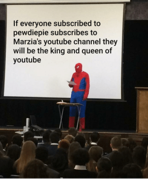 youtube.com, Queen, and King: everyone subscribed  pewdiepie subscribes to  Marzia's youtube channel they  will be the king and  youtube  If  to  of  queen .