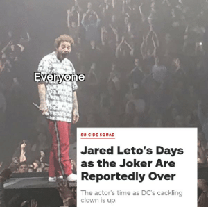 This is great news: Everyone  SUICIDE SQUAD  Jared Leto's Days  the Joker Are  Reportedly Over  The actor's time as DC's cackling  clown is up. This is great news