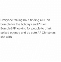 Eggnog is so extra @bumblebff: Everyone talking bout finding a BF on  Bumble for the holidays and I'm on  BumbleBFF looking for people to drink  spiked eggnog and do cute AF Christmas  shit with Eggnog is so extra @bumblebff