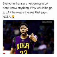 Basketball, Nba, and Sports: Everyone that says he's going to LA  don't know anything. Why would he go  to LA if he wears a jersey that says  NOLA  ONBAMEMES  10研 Looks like he not going to LA Laker fans 😓 (via ‪K1Dx6aller‬-Twitter)