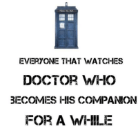 Memes, Doctor Who, and 🤖: EVERYONE THAT WATCHES  DOCTOR WHO  BECOMES HIS COMPANION  FOR A W-NILE