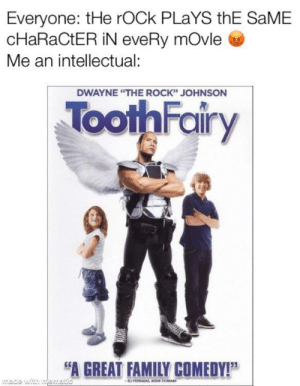 "Family, Netflix, and The Rock: Everyone: tHe rOCk PLaYS thE SaME  cHaRaCtER iN eveRy mOvle  Me an intellectual:  DWAYNE ""THE ROCK"" JOHNSON  ToothFairy  A GREAT FAMILY COMEDY!P It's on Netflix now"