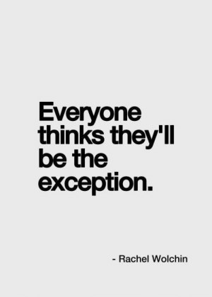 Life, Love, and Free: Everyone  thinks they'Il  be the  exception.  Rachel Wolchin But what if youre not  Follow for more relatable love and life quotes     feel free to message me or submit posts!!