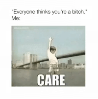 "Tag a bitch!: ""Everyone thinks you're a bitch.""  Me:  @basicbitch  CARE Tag a bitch!"