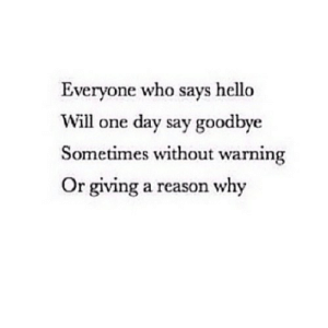 https://iglovequotes.net/: Everyone who says hello  Will one day say goodbye  Sometimes without warning  Or giving a reason why https://iglovequotes.net/