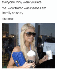 Follow my backup @sigh: everyone: why were you late  me: wow traffic was insane l am  literally so sorry  also me: Follow my backup @sigh