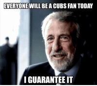 All aboard the bandwagon: EVERYONE WILL  BE A CUBS FANTODAY  I GUARANTEE IT All aboard the bandwagon