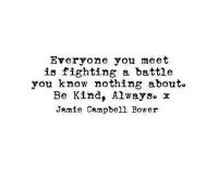 Fighting, Campbell, and You: Everyone you meet  is fighting a battle  you know nothing abouto  Be Kind, Alwayso x  Jamie Campbell Bower