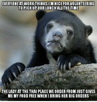 "Advice, Food, and Tumblr: EVERYONEAT WORK THINKS!IMİNICEFORVOLUNTEERING  TOPICKUPOURLUNCHALLTHETIME  THE LADY AT THE THAI PLACE WE ORDER FROM JUST GIVES  ME MY FOOD FREE WHENI BRING HER BIG ORDERS <p><a href=""http://advice-animal.tumblr.com/post/167009474296/im-there-so-much-she-invited-me-to-her-nieces"" class=""tumblr_blog"">advice-animal</a>:</p>  <blockquote><p>I'm there so much she invited me to her niece's wedding</p></blockquote>"