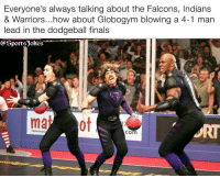 Dodgeball, Finals, and Friends: Everyone's always talking about the Falcons, Indians  & Warriors...how about Globogym blowing a 4-1 man  lead in the dodgeball finals  Sports jokes  com Lol 😂 word.. hahaa DoubleTap if u seen Dodgeball Tag friends that seen it for a laugh lol..