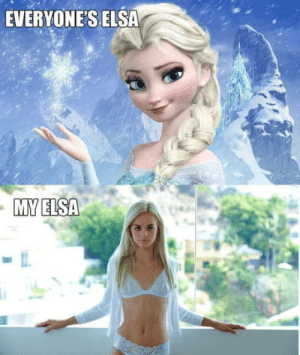 The cum never bothered me anyway: EVERYONE'S ELSA  MY ELSA The cum never bothered me anyway