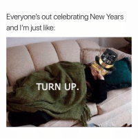 Funny, Shit, and Tbh: Everyone's out celebrating New Years  and l'm just like  TURN UP. Tbh gonna be same shit different year😅😅 girlsthinkimfunnytwitter happynewyear 2019 newyearnewmebullshit