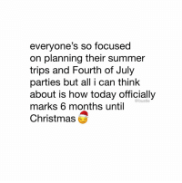 Christmas, Memes, and Summer: everyone's so focused  on planning their summer  trips and Fourth of July  parties but all i can think  about is how today officially  marks 6 months until  Christmas  @bustle tag someone who loves Christmas 😏😏😏