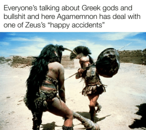 """Thievin midgets with maps: Everyone's talking about Greek gods and  bullshit and here Agamemnon has deal with  one of Zeus's """"happy accidents"""" Thievin midgets with maps"""