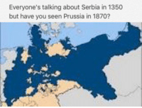 dankmemes Prussian Blue 😩😩😩: Everyone's talking about Serbia in 1350  but have you seen Prussia in 1870? dankmemes Prussian Blue 😩😩😩