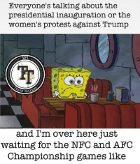 Memes, Nfl, and Protest: Everyone's talking about the  presidential inauguration or the  women's protest against Trump  NFL  SH TALAO  and I'm over here just  waiting for the NFC and AFC  Championship games like Can't wait for tomorrow!  #TeddyTime #TheHitman22