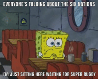 Southern Hemisphere fans 😕🇿🇦🇦🇺🇦🇷🇳🇿🇯🇵 rugby sixnations superrugby: EVERYONE'S TALKING ABOUT THE SIX NATIONS  RUGBY  MEMES  I'M JUST SITTING HERE WAITING FOR SUPER RUGBY Southern Hemisphere fans 😕🇿🇦🇦🇺🇦🇷🇳🇿🇯🇵 rugby sixnations superrugby