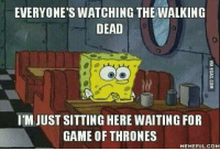 game of thrones meme: EVERYONE'S WATCHING THE WALKING  DEAD  IMJUST SITTING HERE WAITING FOR  GAME OF THRONES  MEMEFUL COM