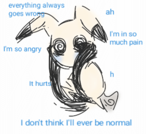 So Angry: everything always  goes wrong  ah  I'm in so  much pain  I'm so angry  It hurts  I don't think I'll ever be normal