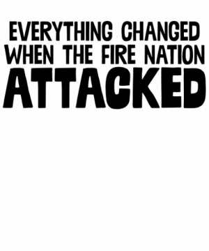 """Fire Nation Attacked ~ TV Meme Movie"""" Posters by StrangeStreet ...: EVERYTHING CHANGED  WHEN THE FIRE NATION  ATTACKED Fire Nation Attacked ~ TV Meme Movie"""" Posters by StrangeStreet ..."""