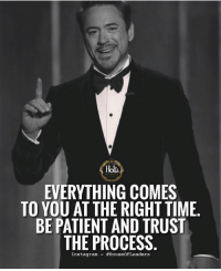 Be patient, trust the process. successes - Follow: @house.of.leaders -: EVERYTHING COMES  TO YOU AT THE RIGHT TIME  BE PATIENT AND TRUST  THE PROCESS  Instagram- Be patient, trust the process. successes - Follow: @house.of.leaders -