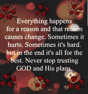 God, Memes, and Best: Everything happens  for a reason and that reason  causes change. Sometimes it  hurts. Sometimes it's hard.  but in the end it's all for the  best. Never stop trusting  GOD and His plans Daily Inspiration