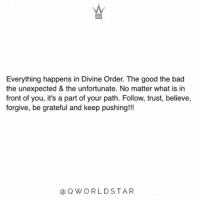 "Bad, Good, and What Is: Everything happens in Divine Order. The good the bad  the unexpected & the unfortunate. No matter what is in  front of you, it's a part of your path. Follow, trust, believe,  forgive, be grateful and keep pushing!!!  @QWORLDSTAR ""Never judge your current situation, but take the lessons it's offering you & turn it into a blessing...everything we go through, we grow through...be open to change & take it easy on yourself, it will get better!"" 💯 @QWorldstar https://t.co/AvdlUDdI47"