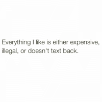 Funny, Fave, and Text: Everything I like is either expensive,  illegal, or doesn't text back @sarcasm_u is my fave new account 😭😭
