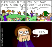 Kids, Doom, and Oompa Loompa: EVERYTHING IN THIS KIDS! GET AWAY  ROOM IS EDIBLE! FROM THAT OOMPA  LOOMPA!  OCK...KIDS <p>Oompa, Loompa, Doom-pa-dee-do</p>