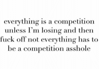 Dank, Fucking, and Fuck: everything is a competition  unless I'm losing and then  fuck off not everything has to  be a competition asshole