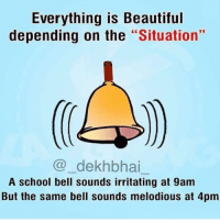 "Dekh Bhai, International, and Belle: Everything is Beautiful  depending on the  ""Situation  dekh bhai  A school bell sounds irritating at 9am  But the same bell sounds melodious at 4pm This thing 👌🏻 Everything depends on how you look at a situation ; always be Positive 👌🏻✌🏻️"