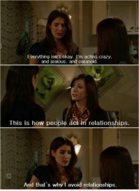 Crazy, Jealous, and Memes: Everything isn't okay. I'm acting crazy.  and jealous, and paranoid.  This is how people àct in relationships.  ii'n  And that's why I avoid relationships Why am I Robin 😂 #HIMYM https://t.co/qwDnTrCRRp
