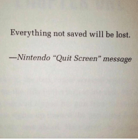 """Nintendo, Lost, and Will: Everything not saved will be lost.  -Nintendo """"Quit Screen"""" message"""