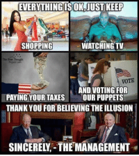 Voting Meme: EVERYTHING SOKOIUST KEEP  WATCHING TV  SHOPPING  The Free Thought  VOTE  AND VOTING FOR  PAYING YOUR TAXES  OUR PUPPETS  THANK YOU FORBELIEVING THE ILLUSION