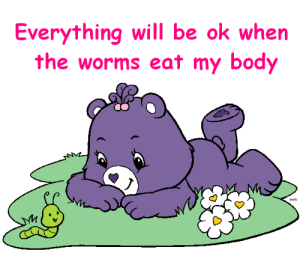 Worms, Will, and Everything Will Be Ok: Everything will be ok when  the worms eat my body