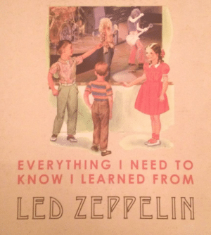 Led Zeppelin: EVERYTHINGI NEED TO  KNOW I LEARNED FROM  LED ZEPPELIN