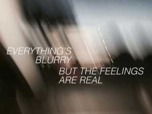 Everythings: EVERYTHING'S  BLURRY  BUT THENFEELINGS  ARE REAL