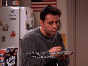 Everythings: Everything's gonna be fine  It's just a crush