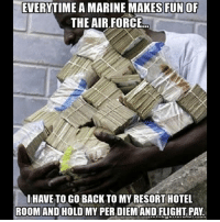 Boom 💥 the rebuttal to the marine meme. airforce marine usmc marinecorps airplane money usaf chairforce monday military memes memewars hashtags tags ptsd heroes air grunt combatvet combat iraq afganistan sandbox storm: EVERYTIME AMARINEMAKES FUNOF  THE AIR FORCE  HAVE TO GO BACK TO MY RESORTHOTEL  ROOM AND HOLD MY PER DIEM AND FLIGHT PAY Boom 💥 the rebuttal to the marine meme. airforce marine usmc marinecorps airplane money usaf chairforce monday military memes memewars hashtags tags ptsd heroes air grunt combatvet combat iraq afganistan sandbox storm