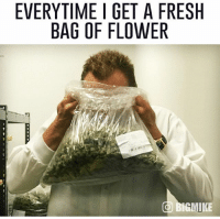 Fresh, Flower, and Marijuana: EVERYTIME I GET A FRESH  BAG OF FLOWER  O BIGMIKE Follow @bigmike if you support marijuana